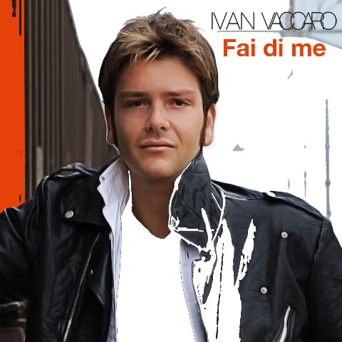 Esce il nuovo singolo di IVAN VACCARO dal titolo FAI DI ME