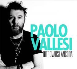 PAOLO VALLESI nelle radio con il nuovo singolo RITROVARSI ANCORA