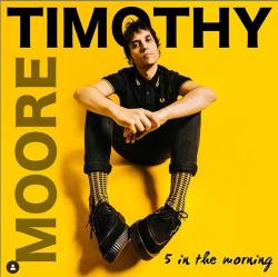 L approccio istintivo di TIMOTHY MOORE nel nuovo singolo 5 IN THE MORNING