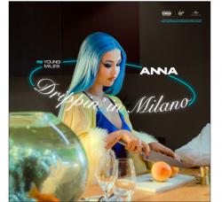 ANNA pubblica il nuovo singolo DRIPPIN IN MILANO